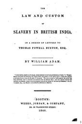 The Law and Custom of Slavery in British India: In a Series of Letters to Thomas Fowell Buxton, Esq