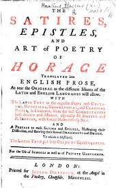 The Satires, Epistles and Art of Poetry of Horace. Translated Into English Prose, as Near the Original as the Different Idioms ... Will Allow. With the Latin Text, ... and Notes in English from the Best Commentators ... Especially M. Dacier and P. Sanadon ... To which is Subjoined the Latin Text Put Into Order of Construction, Etc