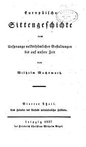 Europaeische sittengeschichte vom ursprunge volksthuemlicher gestaltungen bis auf unsere zeit: Band 4