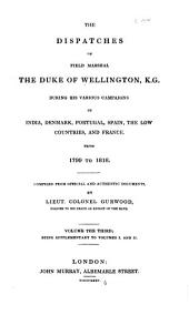The Dispatches of Field Marshall the Duke of Wellington, K.G. During His Various Campaigns in India, Denmark, Portugal, Spain, the Low Countries, and France: From 1799 to 1818. Compiled from Official and Authentic Documents, Volume 3