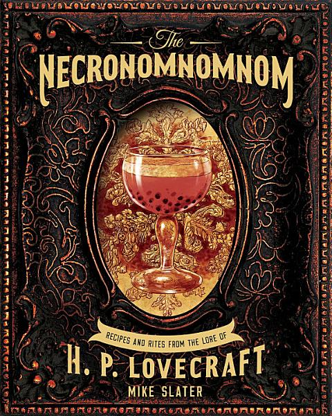 Download The Necronomnomnom  Recipes and Rites from the Lore of H  P  Lovecraft Book