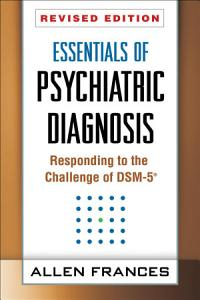 Essentials of Psychiatric Diagnosis, Revised Edition