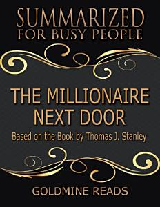 The Millionaire Next Door   Summarized for Busy People  Based On the Book By Thomas J Stanley PDF
