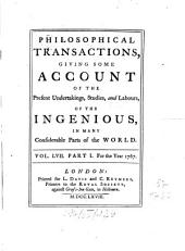 Philosophical Transactions of the Royal Society of London: Giving Some Accounts of the Present Undertakings, Studies, and Labours, of the Ingenious, in Many Considerable Parts of the World, Volume 57