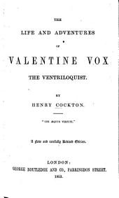 The Life and Adventures of Valentine Vox, the Ventriloquist. (With sixty illustrations by T. Onwhyn.)