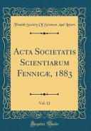ACTA Societatis Scientiarum Fennic    1883  Vol  12  Classic Reprint  PDF