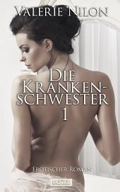Die Krankenschwester 1 - Erotischer Roman [Edition Edelste Erotik]