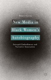 New Media in Black Women's Autobiography: Intrepid Embodiment and Narrative Innovation