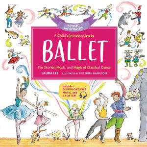A Child s Introduction to Ballet  Revised and Updated  Book