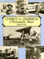 "Charles A. Lindbergh: The Life of the ""Lone Eagle"" in Photographs"