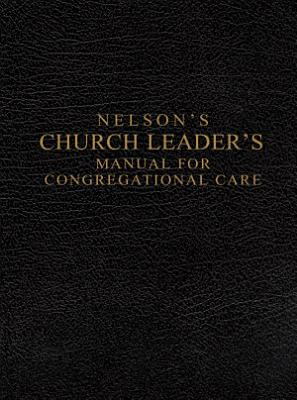 Nelson s Church Leader s Manual for Congregational Care PDF