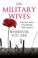 Wherever You Are  The Military Wives  Our true stories of heartbreak  hope and love PDF