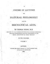 A Course of Lectures on Natural Philosophy and the Mechanical Arts: Volume 1, Part 1
