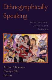 Ethnographically Speaking: Autoethnography, Literature, and Aesthetics