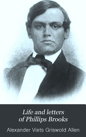Life and Letters of Phillips Brooks: Volume 1