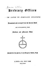 Breviary Offices, from Lauds to Compline Inclusive: Translated and Arranged from the Sarum Book and Supplemented from Gallican and Monastic Uses. Printed for the Society of S. Margaret, Boston, U.S.