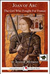 Joan of Arc: The Girl Who Fought For France: Educational Version