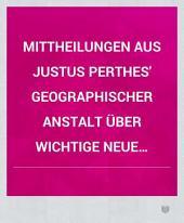 Mittheilungen aus Justus Perthes' geographischer Anstalt über wichtige neue Erforschungen auf dem Gesammtgebiete der Geographie: Band 13;Band 16