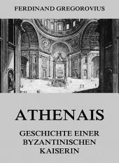 Athenais - Geschichte einer byzantinischen Kaiserin: eBook Edition