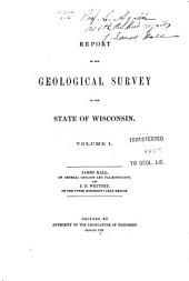 Report on the Geological survey of the State of Wisconsin: Volume 1
