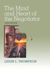 The Mind and Heart of the Negotiator: Edition 6