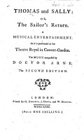 Thomas and Sally  or  the Sailor s Return  A musical entertainment     The music composed by Doctor Arne   Words of songs only  By Isaac Bickerstaffe   The second edition PDF