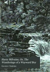 Harry Milvaine: or, The wanderings of a wayward boy