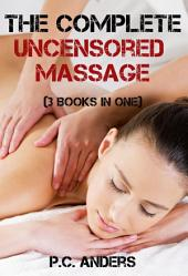 The Complete Uncensored Massage (3 Books in One)