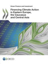 Green Finance and Investment Financing Climate Action in Eastern Europe, the Caucasus and Central Asia