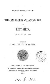 Correspondence of William Ellery Channing and Lucy Aikin: From 1826-1842