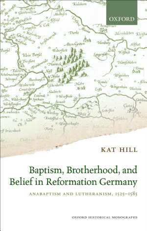 Baptism  Brotherhood  and Belief in Reformation Germany