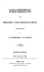 Schachzeitung. In monatl. Heften hrsg. von der Berliner Schachgesellschaft: Band 9