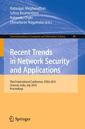 Recent Trends in Network Security and Applications: Third International Conference, CNSA 2010, Chennai, India, July 23-25, 2010 Proceedings