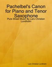 Pachelbel's Canon for Piano and Tenor Saxophone - Pure Sheet Music By Lars Christian Lundholm