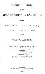 Proceedings and Debates of the Constitutional Convention Held in 1867 and 1868 in the City of Albany