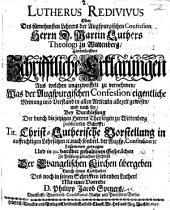 Lutherus Redivivus oder ... M. Luthers ... hinterlassene schrifftliche Erklärungen, aus welchen ungezweiffelt zu vernehmen, was der Augspurgischen Confession eigentliche Meinung ... sey, bey Durchlesung der durch die jetzigen Herren Theologen zu Wittenberg [J. Deutschmann, etc.] publicirten Schrifft: Tit. Christ-Lutherische Vorstellung ... zu sammen getragen ... durch einen Liebhaber des noch in seinen Schrifften lebenden Lutheri, mit einer Vorrede D. P. J. Speners