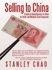 Selling to China: A Guide to Doing Business in China for Small- and Medium-Sized Companies