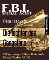 "Die Tochter des Gangsters: FBI Special Agent Owen Burke #43/ Trilogie ""Burkes Fall"" #2"