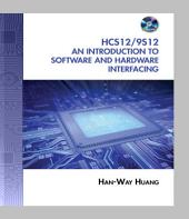The HCS12 / 9S12: An Introduction to Software and Hardware Interfacing: Edition 2
