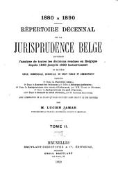 Répertoire décennal de la jurisprudence belge: contenant l'analyse de toutes les décisions rendues en Belgique depuis 1880 jusqu'à 1909 inclusivement en matière civile, commerciale, criminelle, de droit public et administratif ...