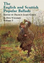 The English and Scottish Popular Ballads: Volume 1