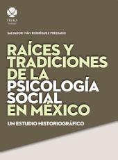 Raíces y tradiciones de la psicología social en México: Un estudio historiográfico