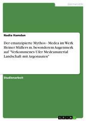 """Der emanzipierte Mythos - Medea im Werk Heiner Müllers m. besonderem Augenmerk auf """"Verkommenes Ufer Medeamaterial Landschaft mit Argonauten"""""""