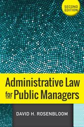 Administrative Law for Public Managers: Edition 2