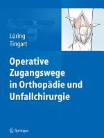 Operative Zugangswege in Orthop  die und Unfallchirurgie PDF