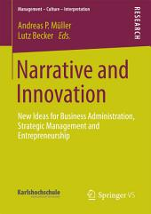 Narrative and Innovation: New Ideas for Business Administration, Strategic Management and Entrepreneurship