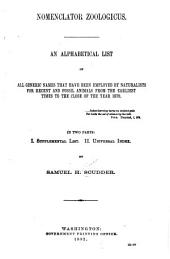 Nomenclator Zoologicus: An Alphabetical List of All Generic Names that Have Been Employed by Naturalists for Recent and Fossil Animals from the Earliest Times to the Close of the Year 1879 ...
