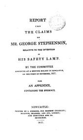 Report upon the claims of mr. George Stephenson, relative to the invention of his safety lamp, by the committee appointed at a meeting holden in Newcastle