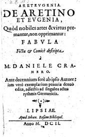 Areteugenia, de Aretino et Eugenia quod nobiles artes et virtus premantur non opprimantur Fabula..denuo ed. - Lipsiae, Johan. Rosse 1602