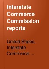 Interstate Commerce Commission Reports: Reports and Decisions of the Interstate Commerce Commission of the United States, Volume 65